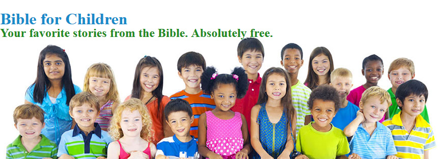 Bible for Children Newsletter - Your favorite stories from the Bible. Absolutely free.